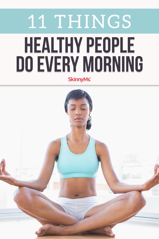 11 Dinge, die gesunde Menschen jeden Morgen tun   – Get Healthy