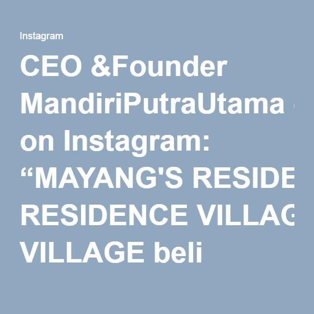 "CEO &Founder MandiriPutraUtama on Instagram: ""MAYANG'S RESIDENCE VILLAGE beli http://goo.gl/SJKfq7"""