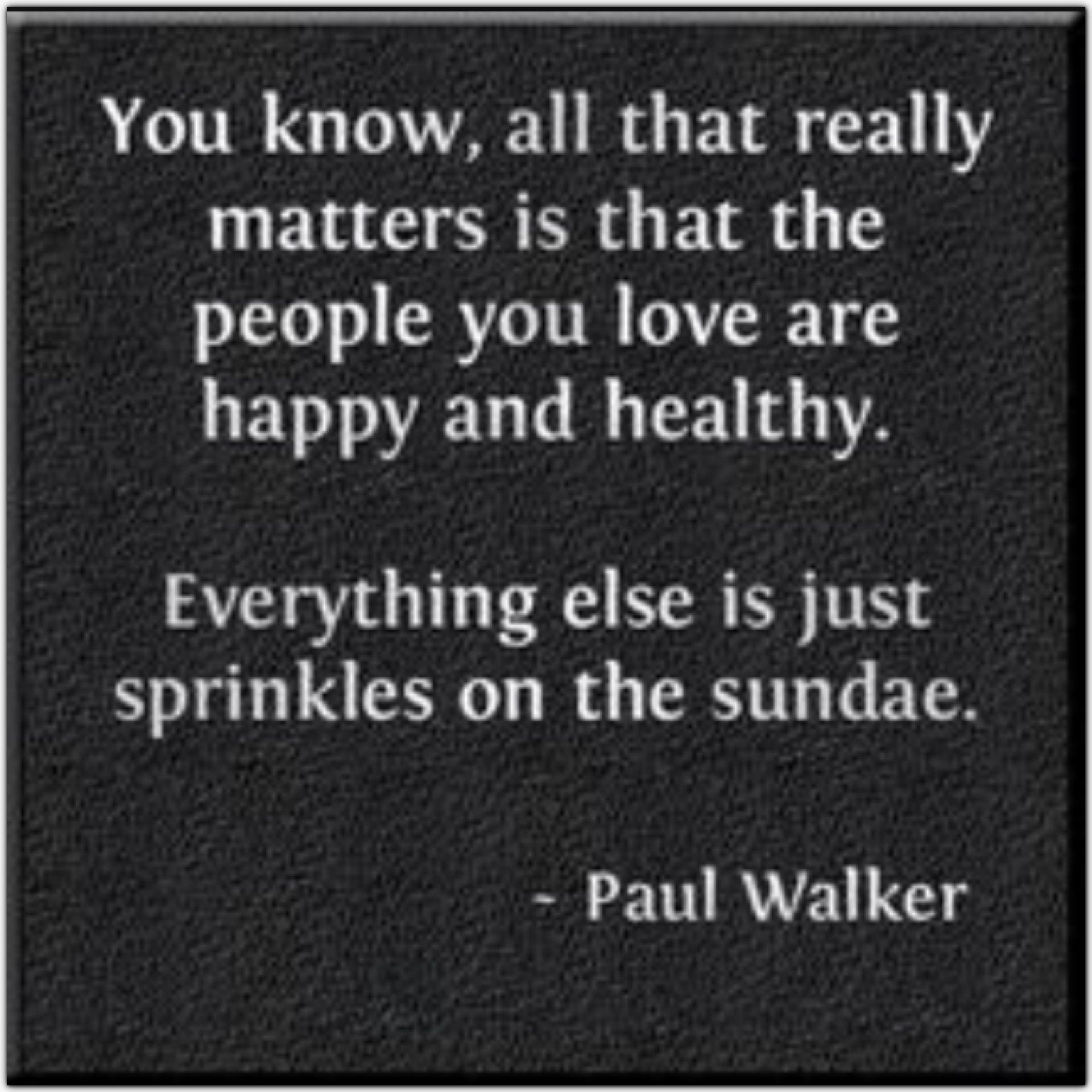 Love health happiness quote Paul Walker