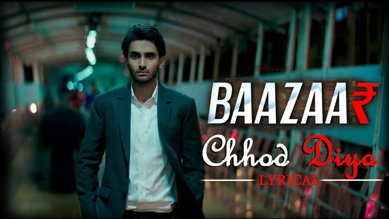Arijit Singh Chhod Diya Bazaar Movie Lyrical Full Song Songs