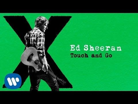 Ed Sheeran Touch And Go Audio Youtube Ed Sheeran Easy