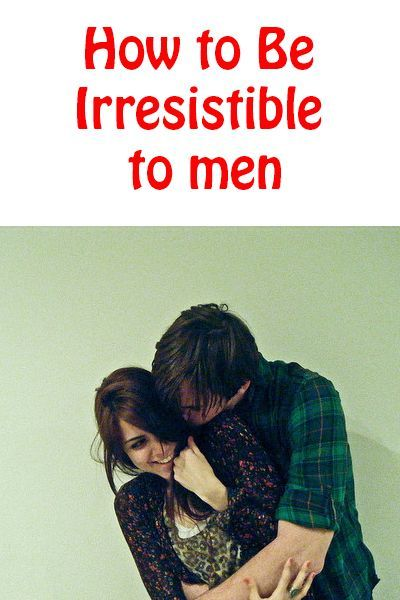 How to be irresistible to him