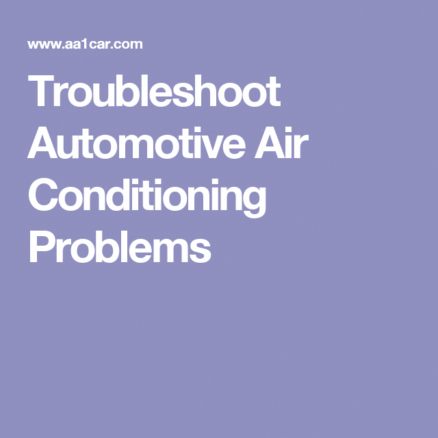 Troubleshoot Automotive Air Conditioning Problems