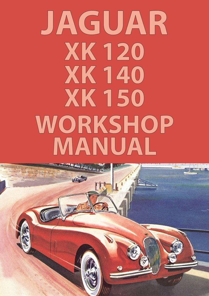 JAGUAR XK120, XK140, XK150 1948-1961 Workshop Manual ... on