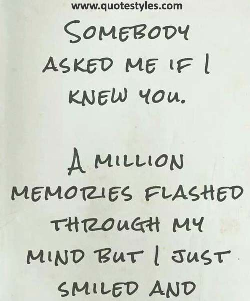 A Million Memories Flashed  Friendship Quotes
