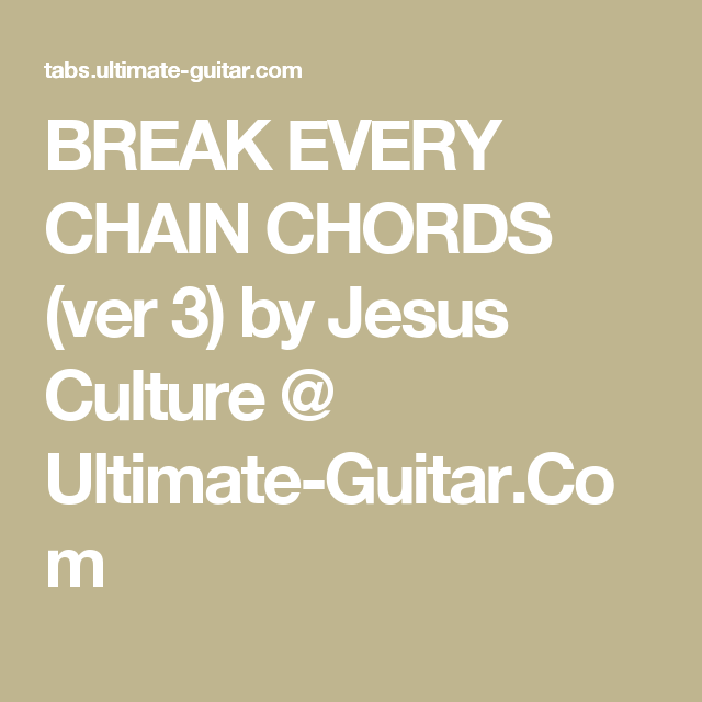 BREAK EVERY CHAIN CHORDS (ver 3) by Jesus Culture @ Ultimate-Guitar ...