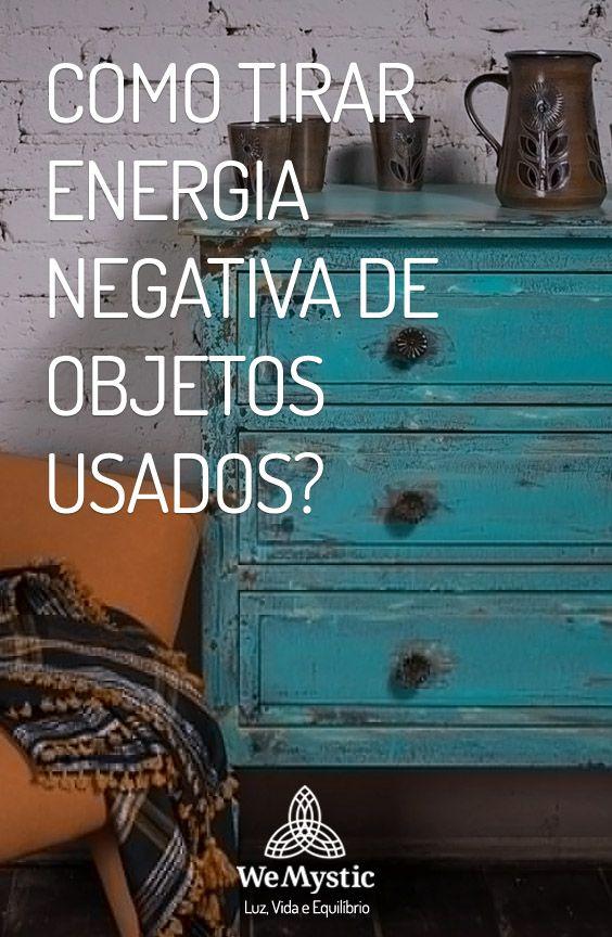 Como Tirar Energia Negativa De Objetos Usados Limpeza Energetica