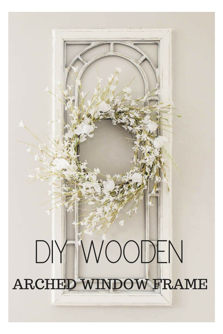 DIY Arched Window Frame Decor | DIY Projects and Craft Ideas ...