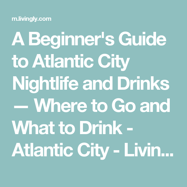 A Beginner's Guide to Atlantic City Nightlife and Drinks — Where to Go and What to Drink - Atlantic City - Livingly