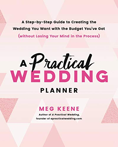 A Practical Wedding Planner A Step By Step Guide To Creating The Wedding You Want With The Budget You In 2020 Wedding Planning Book Practical Wedding Wedding Planner