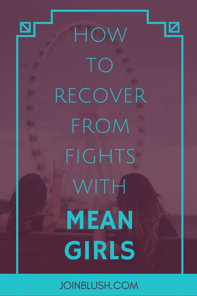 Quotes About Friendship Fights How To Recover From Fights With Mean Girls  Girl Friendship