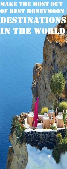 Make The Most Out Of Best Honeymoon Destinations In The World