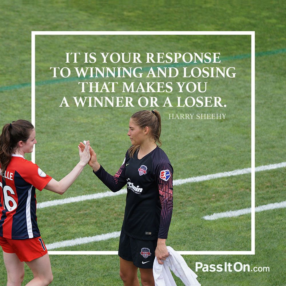 It Is Your Response To Winning And Losing That Makes You A Winner Or A Loser Harry Sheehy Passiton Com Sportsmanship Quotes Sportsmanship Sports Quotes