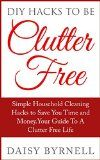 Free Kindle Book -  [Crafts & Hobbies & Home][Free] DIY Hacks To Be Clutter Free:: Simple Household Cleaning Hacks To Save You Time And Money. Your Guide To A Clutter Free Life. Check more at http://www.free-kindle-books-4u.com/crafts-hobbies-homefree-diy-hacks-to-be-clutter-free-simple-household-cleaning-hacks-to-save-you-time-and-money-your-guide-to-a-clutter-free-life/
