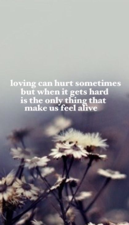 Loving Can Hurt Sometimes But When It Gets Hard Is The Only Thing That Makes Us Feel Alive Ed Sheeran Lyrics Favorite Lyrics Lyrics To Live By