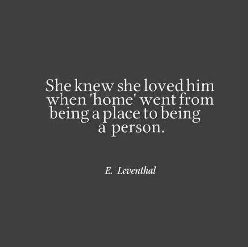 Being With Him Quotes: She Knew She Loved Him When Home Went From Being A Place