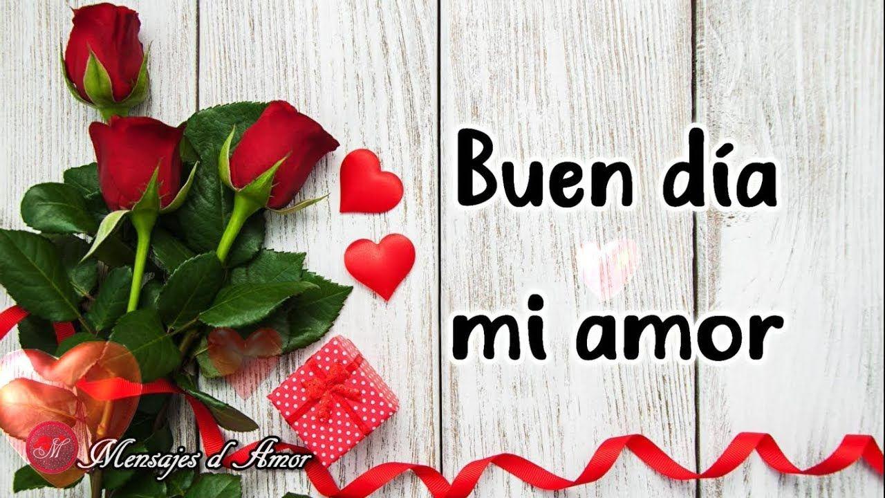 Buenos Dias Mi Amor Te Deseo Un Feliz Dia Te Amo Con Imagenes