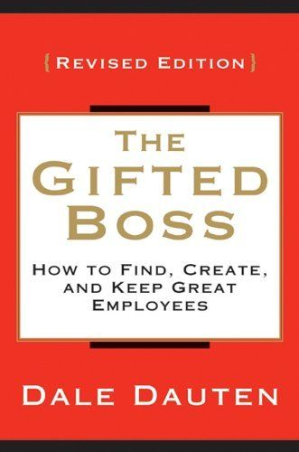 The Gifted Boss: How to Find, Create and Keep Great