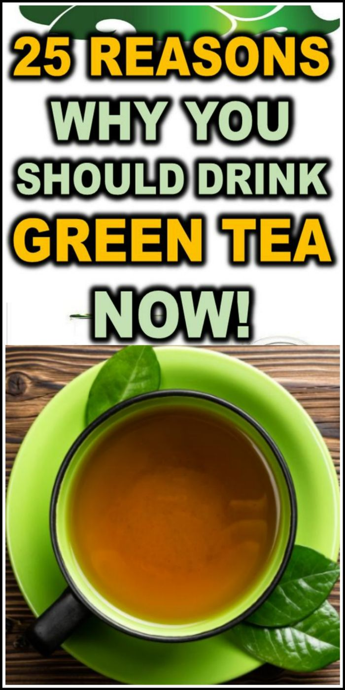 25 REASONS WHY YOU SHOULD DRINK GREEN TEA NOW!