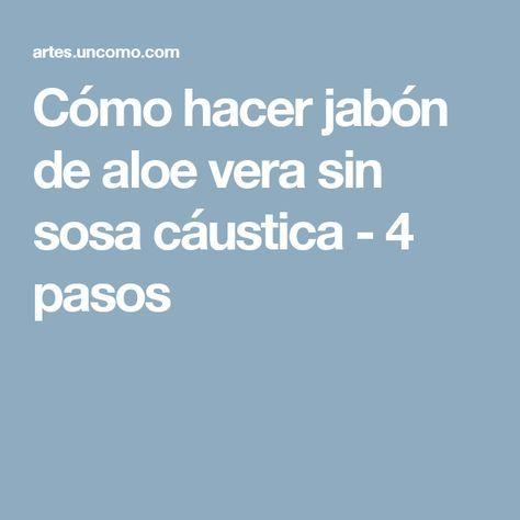 Como Hacer Jabon De Aloe Vera Sin Sosa Caustica 4 Pasos Hacer