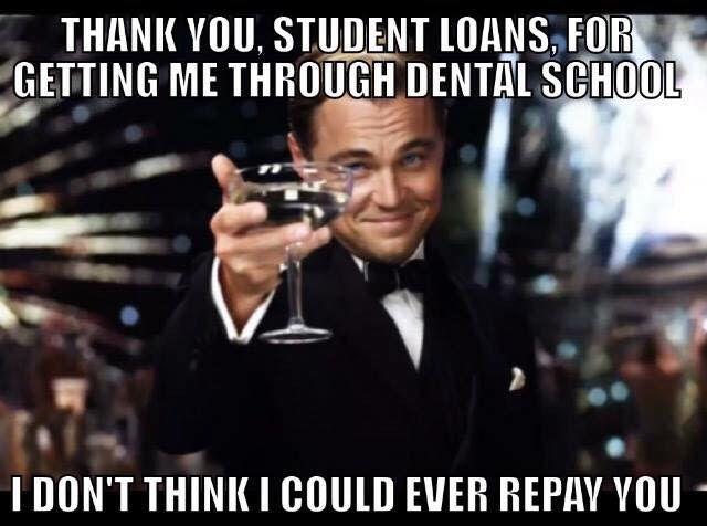 b21dde732e7d27db9ba9a0e98b2973e9 thank you student loans for getting me through dental school i