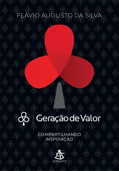 SILVA, Flávio Augusto. GERAÇÃO DE VALOR: COMPARTILHANDO INSPIRAÇÃO. São Paulo: Editora Sextante, 2014. 208 páginas. ISBN: 854310162X