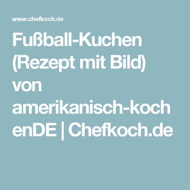 Fußball-Kuchen (Rezept mit Bild) von amerikanisch-kochenDE   Chefkoch.de