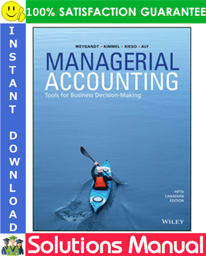 Managerial Accounting Tools For Business Decision Making 5th Canadian Edition Solutions Manual Managerial Accounting Accounting Decision Making