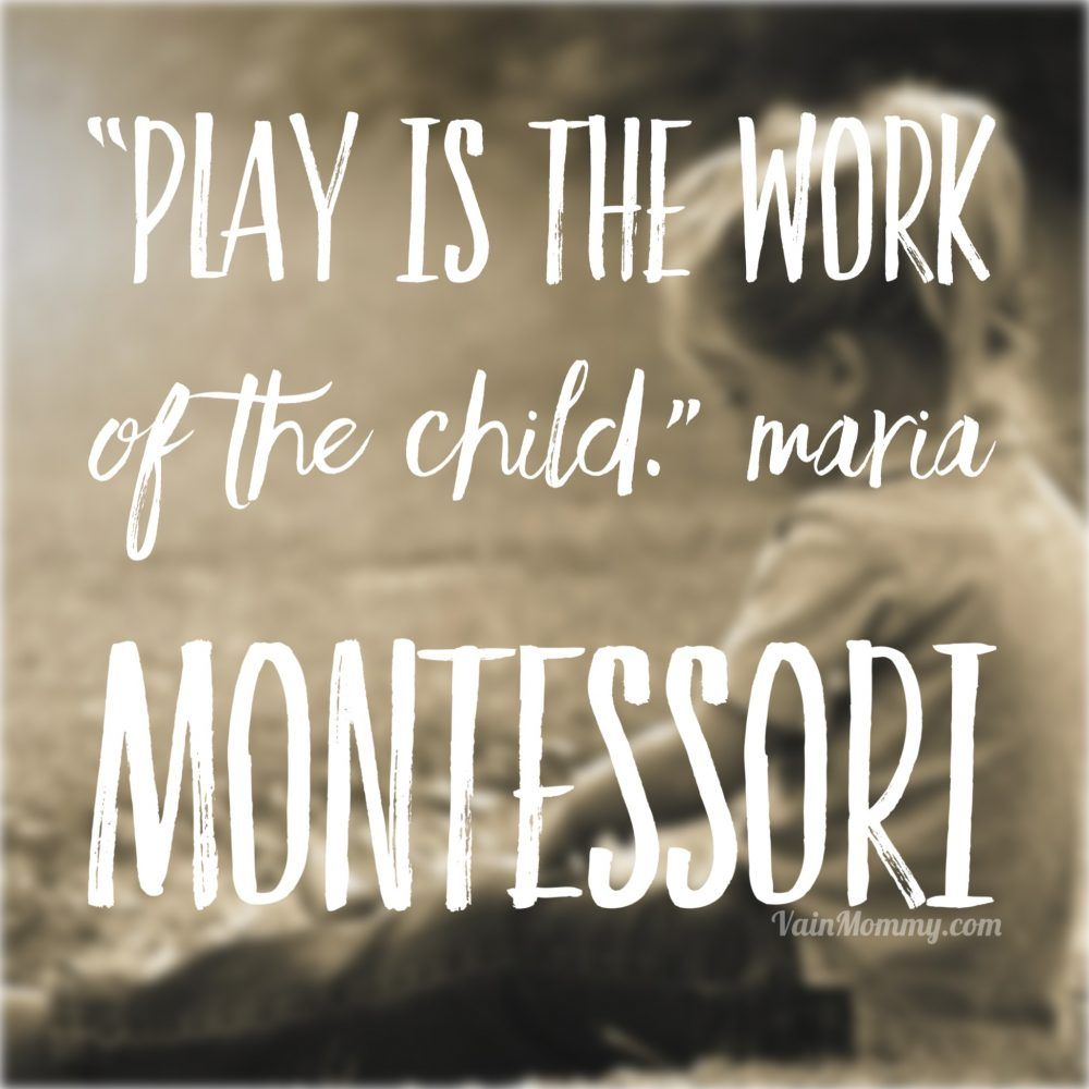 "Quotes About Play Homeschool Quotes ""Play Is The Work Of The Child.""  Maria"