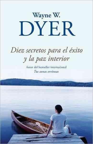 Diez Secretos Para El Exito Y La Paz Interior 10 Secrets For