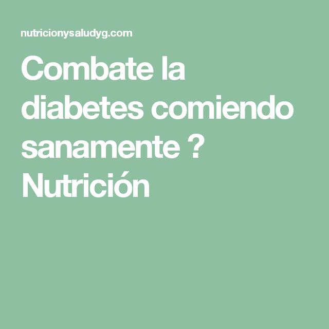 Combate La Diabetes Comiendo Sanamente Nutrición Nutrición Diabetes Sana