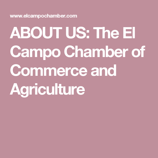 ABOUT US: The El Campo Chamber of Commerce and Agriculture