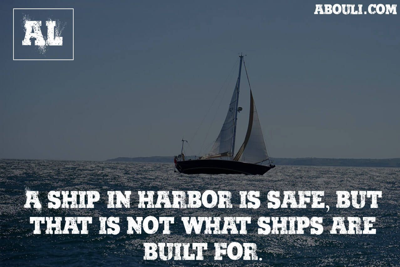 A ship in harbor is safe but that is not what ships are