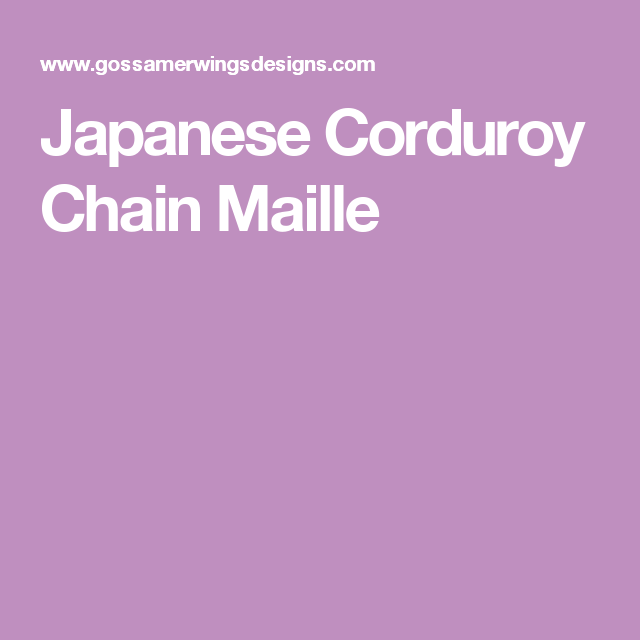 Japanese Corduroy Chain Maille