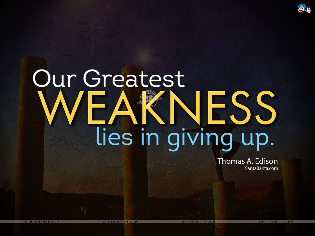 Short Motivational Quotes Our Greatest Weakness Lies In Giving Upthursdaythoughts