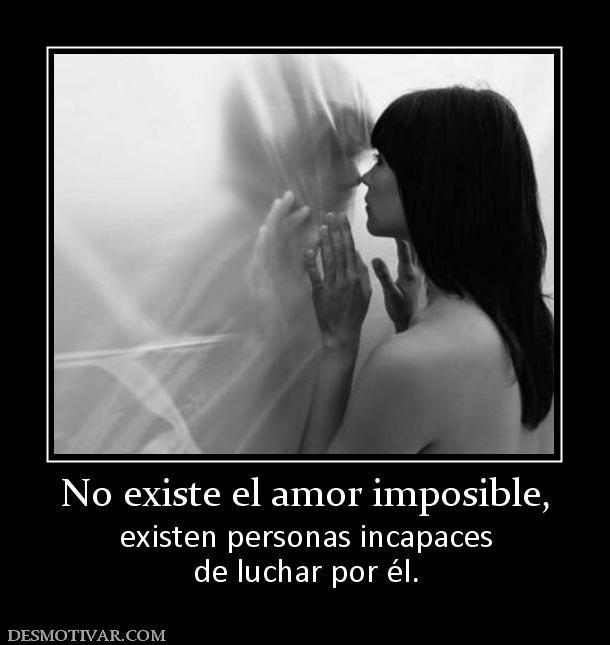 No Existe El Amor Imposible Existen Personas Incapaces De Luchar