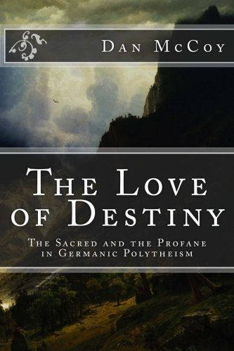 The Love Of Destiny The Sacred And The Profane In Germanic Polytheism By Dan Mccoy Love Destiny Destiny Sacred