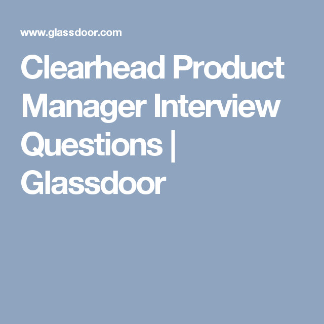 Clearhead Product Manager Interview Questions Glassdoor Interview Questions This Or That Questions Interview