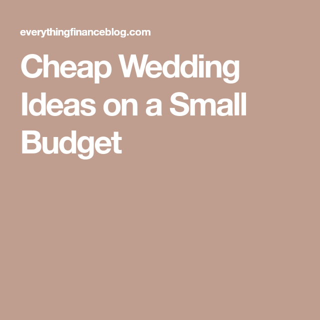 Very Low Budget Wedding: Cheap Wedding Ideas On A Small Budget