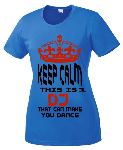 Very nice lady DJ fitted top.  Babygirl shirt style. $22.00  Purchase from  https://www.etsy.com/listing/191538910/keep-calm-this-is-1-dj-that-can-make-you?ref=listing-shop-header-0