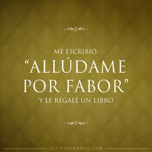"""""""Me escribió: ALLÚDAME POR FABOR y le regalé un libro"""" Vía @ElViejoAmargo"""