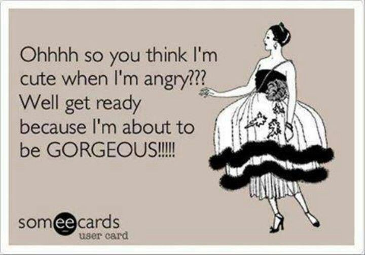 Hahaha Hubby Says Im Sexy When Im Angry.makes Me Laugh Everytime!