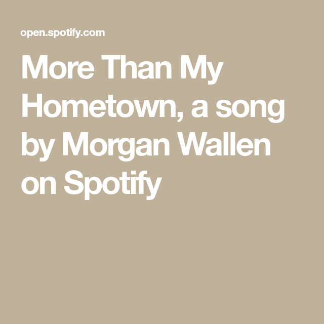 More Than My Hometown A Song By Morgan Wallen On Spotify In 2020 Hometown Songs Spotify App