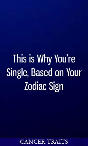 This is Why You're Single, Based on Your Zodiac Sign