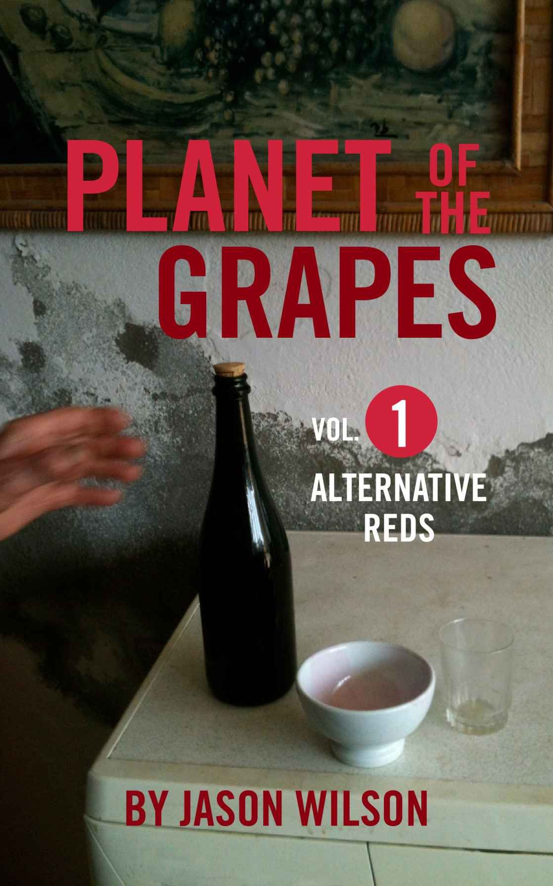 Planet Of The Grapes Volume 1 Alternative Reds Ebook By Jason Wilson This Ongoing Series Of Wine Guides Is Down To Earth And In Wine Guide Grapes Planets