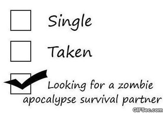 Single Taken Looking For A Zombie Apocalypse Survival Partner Funny Single Memes Zombie Apocalypse Survival Zombie Apocalypse Single Humor