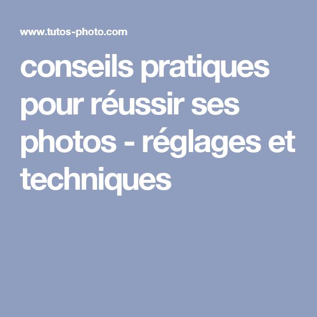 conseils pratiques pour réussir ses photos - réglages et techniques