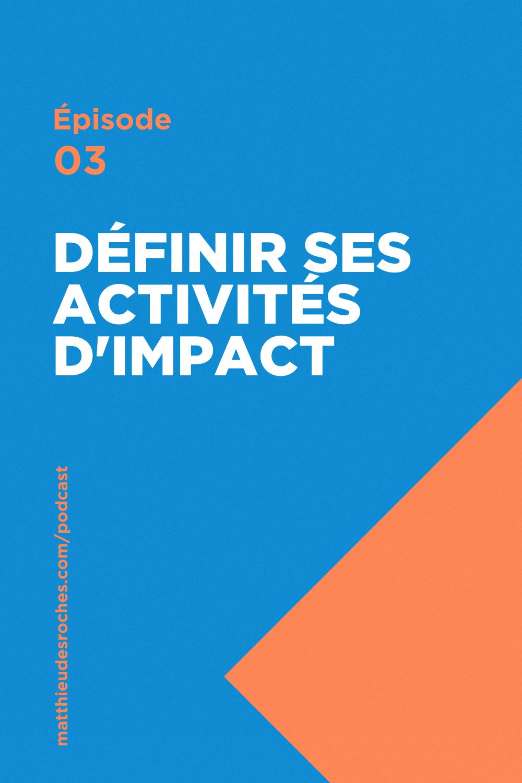 03 Comment Definir Ses Activites D Impact Matthieu Desroches En 2020 Activite Productif Podcast