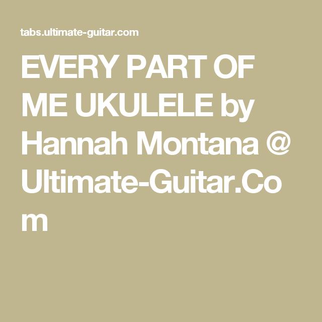 EVERY PART OF ME UKULELE by Hannah Montana @ Ultimate-Guitar.Com ...
