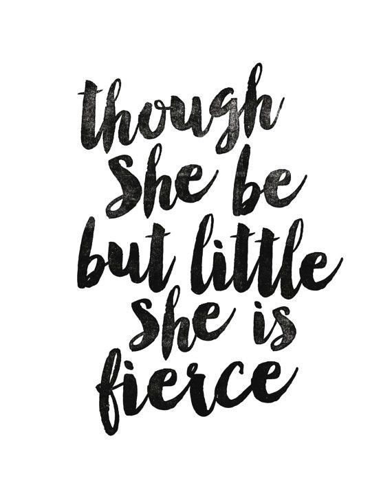 And Though She Be But Little She Is Fierce Print Out Google